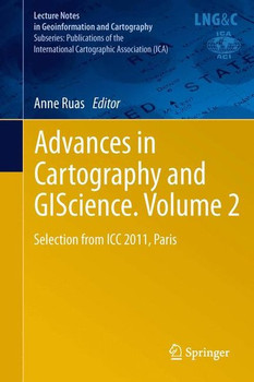 Advances in Cartography and GIScience. Volume 2. Selection from ICC 2011, Paris [Gebundene Ausgabe]