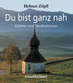 Du bist ganz nah. Gebete und Meditationen - Helmut Zöpfl