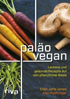 Paläo vegan: Leckere und gesunde Rezepte auf rein pflanzlicher Basis - Jones, Ellen Jaffe