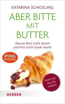 Aber bitte mit Butter. Warum Brot nicht dumm und Fett nicht krank macht - Katarina Schickling  [Taschenbuch]