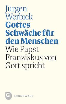 Gottes Schwäche für den Menschen. Wie Papst Franziskus von Gott spricht - Jürgen Werbick  [Gebundene Ausgabe]