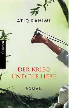 Der Krieg und die Liebe - Atiq Rahimi