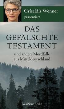 Das gefälschte Testament und andere Mordfälle aus Mitteldeutschland. präsentiert von Griseldis Wenner [Taschenbuch]