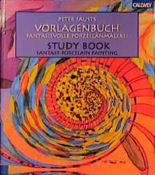 Peter Fausts Vorlagenbuch. Fantasievolle Porzellanmalerei - Peter Faust