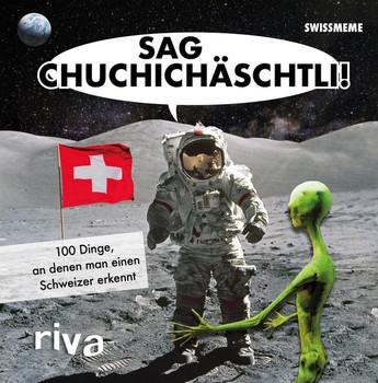 Sag Chuchichäschtli. 100 Dinge, an denen man einen Schweizer erkennt [Gebundene Ausgabe]
