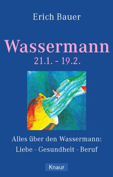 Wassermann. 21.1. - 19.2: Alles über den Wassermann: Liebe - Gesundheit - Beruf - Erich Bauer