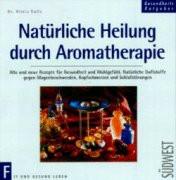 Natürliche Heilung durch Aromatherapie - Gisela Bulla