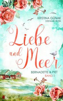 Liebe und Meer. Bernadette und Piet - Stefanie Ross  [Taschenbuch]