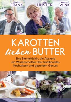 Karotten lieben Butter. Eine Sterneköchin, ein Arzt und ein Wissenschaftler über traditionelles Kochwissen und gesunden Genuss - Gunter Frank  [Gebundene Ausgabe]