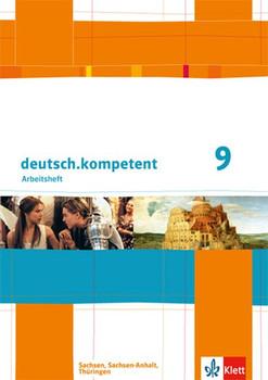 deutsch.kompetent / Arbeitsheft mit Lösungen 9. Klasse: Ausgabe für Sachsen, Sachsen-Anhalt und Thüringen