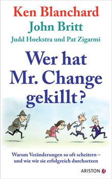 Wer hat Mr. Change gekillt?: Warum Veränderungen so oft scheitern - und wie wir sie erfolgreich durchsetzen - Ken Blanchard