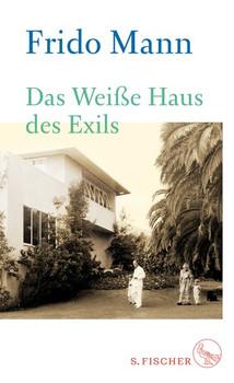 Das Weiße Haus des Exils - Frido Mann  [Gebundene Ausgabe]