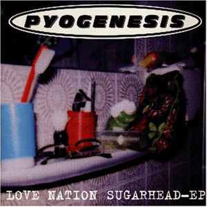 Pyogenesis - Love Nation Sugarhead Ep [UK-Import]