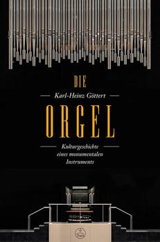 Die Orgel. Kulturgeschichte eines monumentalen Instruments - Karl-Heinz Göttert  [Gebundene Ausgabe]