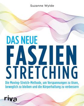 Das neue Faszien-Stretching. Die Moving-Stretch-Methode, um Verspannungen zu lösen, beweglich zu bleiben und die Körperhaltung zu verbessern - Suzanne Wylde  [Taschenbuch]
