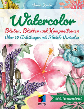 Watercolor. Blüten, Blätter und KompositionenÜber 60 Anleitungen mit Sketch-Varianten - Verena Knabe  [Taschenbuch]
