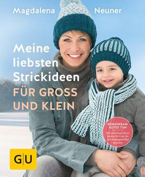 Meine liebsten Strickideen für Groß und Klein - Magdalena Neuner [Gebundene Ausgabe]