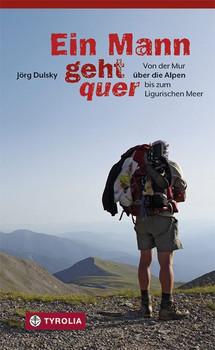 Ein Mann geht quer. Von der Mur über die Alpen bis zum Ligurischen Meer - Jörg Dulsky  [Taschenbuch]