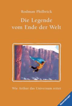 Die Legende vom Ende der Welt: Wie Artur das Universum rettet - Rodman Philbrick