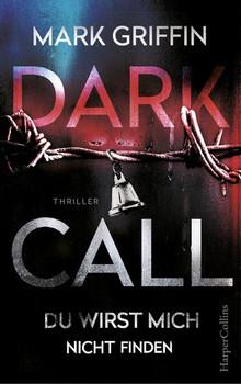 Dark Call - Du wirst mich nicht finden - Mark Griffin  [Taschenbuch]