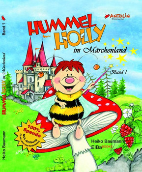 Hummel Holly im Märchenland. Das Wohltätigkeitsprojekt - Band 1 - Heiko Baumann  [Gebundene Ausgabe]