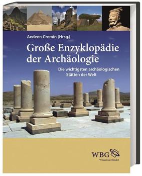 Große Enzyklopädie der Archäologie. Die wichtigsten archäologischen Stätten der Welt [Gebundene Ausgabe]