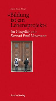 """""""Bildung ist ein Lebensprojekt"""". Im Gespräch mit Konrad Paul Liessmann"""