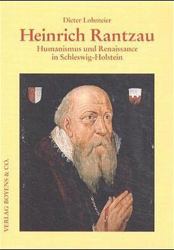 Heinrich Rantzau. Humanismus und Renaissance in Schleswig-Holstein. - Dieter Lohmeier