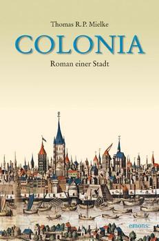 Colonia: Roman einer Stadt - Thomas R. Mielke