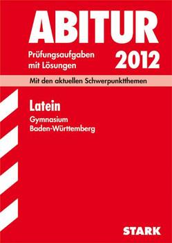 Abitur-Prüfungsaufgaben Gymnasium Baden-Württemberg. Mit Lösungen: Abiturprüfung Gymnasium/Gesamtschule Baden-Württemberg  Latein, 2004-2009 - Markus Häberle