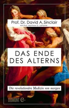 Das Ende des Alterns. Die revolutionäre Medizin von morgen - David Sinclair  [Gebundene Ausgabe]
