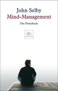 Mind-Management: Das Praxisbuch - John Selby