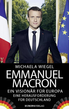 Emmanuel Macron. Ein Visionär für Europa – eine Herausforderung für Deutschland - Michaela Wiegel  [Gebundene Ausgabe]