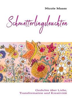Schmetterlingsleuchten. Gedichte über Liebe, Transformation und Kreativität - Nicole Maass  [Taschenbuch]