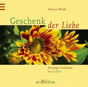 Geschenk der Liebe - Helmut Walch