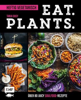 Eat. Plants. – Heftig vegetarisch. Über 80 juicy Soulfood-Rezepte - Tanja Dusy  [Gebundene Ausgabe]