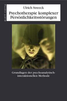 Psychotherapie komplexer Persönlichkeitsstörungen: Grundlagen der psychoanalytisch-interaktionellen Methode - Ulrich Streeck