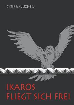 Ikaros fliegt sich frei: Das abenteuerliche Leben des jungen Atheners Ikaros - Schultze-Zeu, Dieter