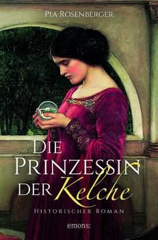 Die Prinzessin der Kelche. Historischer Roman - Pia Rosenberger  [Taschenbuch]