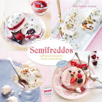 Semifreddos - Gefrorene Desserts leicht und cremig - Élise Delprat-Alvarès