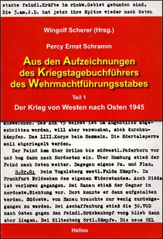 Aus den Aufzeichnungen des Kriegstagebuchführers des Wehrmachtführungsstabes: Teil 1 Der Krieg von Westen nach Osten 1945, Hrsg.: Wingolf Scherer - Schramm, Percy Ernst