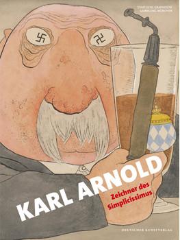 Der Zeichner Karl Arnold: Zeichner des Simplicissimus - Strobl, Andreas