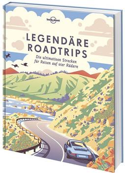 Legendäre Roadtrips. Die ultimativen Strecken für Reisen auch vier Rädern weltweit - Lonely Planet  [Gebundene Ausgabe]