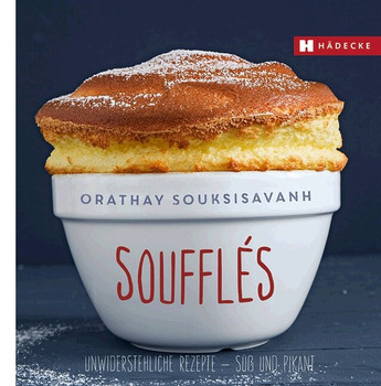 Soufflés: Unwiderstehliche Rezepte - süß und pikant - Orathay Souksisavanh [Gebundene Ausgabe]