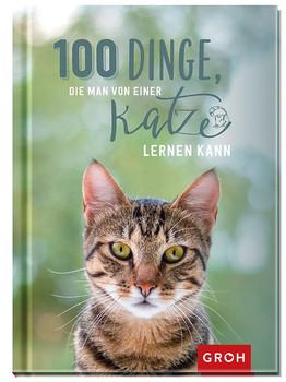 100 Dinge, die man von einer Katze lernen kann [Gebundene Ausgabe]