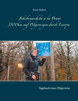 Jakobsmuscheln à la Bruni. 3.500 km auf Pilgerwegen durch Europa - Bruni Hubert  [Taschenbuch]
