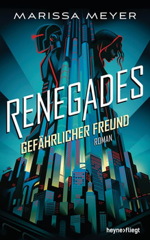 Renegades - Gefährlicher Freund. Roman - Marissa Meyer  [Gebundene Ausgabe]
