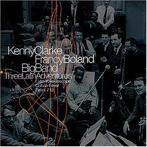 Kenny Clarke - Francy Boland Big Band - Three Latin Adventures