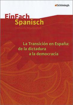 EinFach Spanisch Unterrichtsmodelle: La Transición en España: de la dictadura a la democracia - Kräling, Katharina