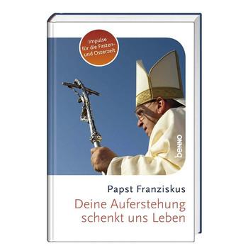 Deine Auferstehung schenkt uns Leben. Impulse für die Fasten- und Osterzeit 2016 - Papst Franziskus  [Gebundene Ausgabe]